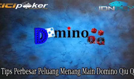 3 Tips Perbesar Peluang Menang Main Domino Qiu Qiu