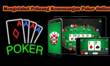 Mengetahui Peluang Kemenangan Poker Online