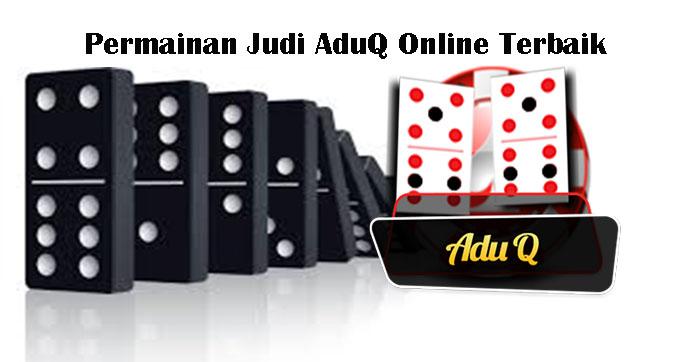 Permainan Judi AduQ Online Terbaik