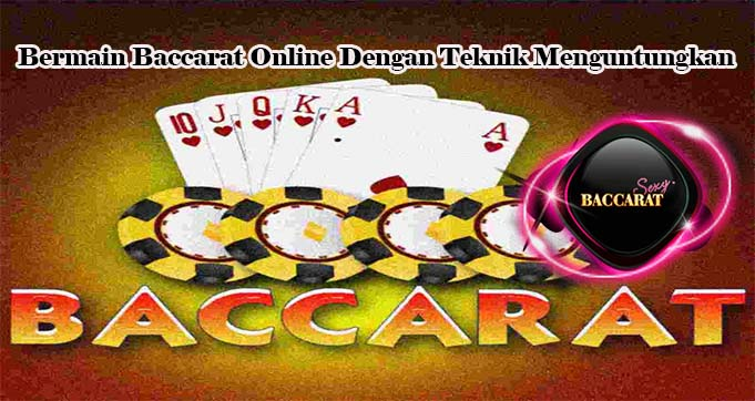 Bermain Baccarat Online Dengan Teknik Menguntungkan