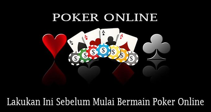 Lakukan Ini Sebelum Mulai Bermain Poker Online